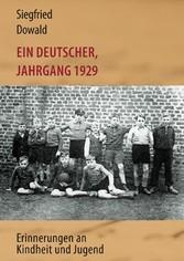 Ein Deutscher, Jahrgang 1929 - Erinnerungen an ...