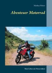 Abenteuer Motorrad - Mein Leben mit Motorrädern