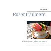 Rosenträumerei - Geschichten, Gedanken, Poesie