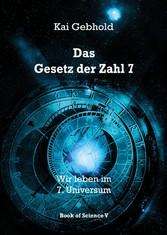Das Gesetz der Zahl 7 - Wir leben im 7. Universum