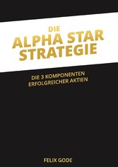 Die Alpha Star-Strategie - Die 3 Komponenten er...