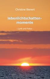 lebenlichtschattenmomente - Lyrik und Fotos