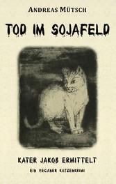 Tod im Sojafeld - Ein veganer Katzenkrimi