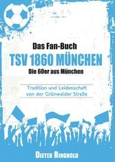 Das Fan-Buch TSV 1860 München - Die 60er aus München - Tradition und Leidenschaft von der Grünwalder Straße