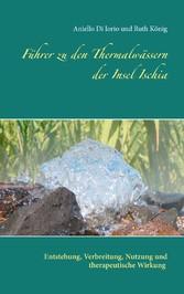 Führer zu den Thermalwässern der Insel Ischia - Entstehung, Verbreitung, Nutzung und therapeutische Wirkung