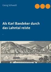 Als Karl Baedeker durch das Lahntal reiste - -
