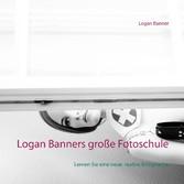 Logan Banners große Fotoschule - Lernen Sie ein...