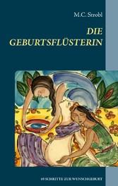 Die Geburtsflüsterin - In 69 Schritten zur Wuns...