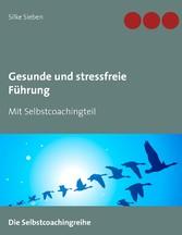 Gesunde und stressfreie Führung - Mit Selbstcoa...
