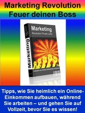 Marketing Revolution - Feuer deinen Boss - Tipp...