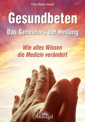 Gesundbeten - Das Geheimnis der Heilung - Wie a...