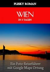 Wien in 5 Tagen - Ein Foto-Reiseführer mit Goog...