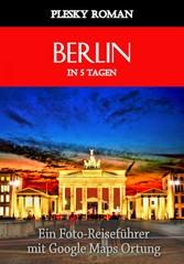 Berlin in 5 Tagen - Ein Foto-Reiseführer mit Go...