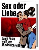 Sex oder Liebe - Damit Frau weiß, was ER wirklich will