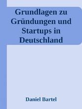 Grundlagen zu Gründungen und Startups in Deutsc...