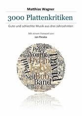 3000 Plattenkritiken - Gute und schlechte Musik aus drei Jahrzehnten. Mit einem Vorwort von Jan Plewka.