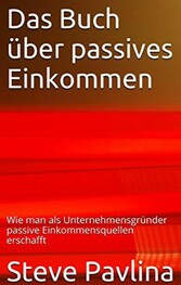 Das Buch über passives Einkommen - Wie man als ...