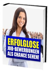 Erfolglose Job-Bewerbungen als Chance sehen! - ...