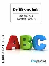 Das ABC des Rohstoff-Handels (Die Börsenschule)