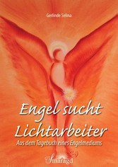 Engel sucht Lichtarbeiter - Aus dem Tagebuch ei...