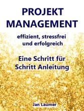 Projektmanagement: Effizient, stressfrei und er...