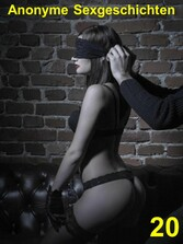 Anonyme Sexgeschichten 20 - Erotische sexy Gesc...