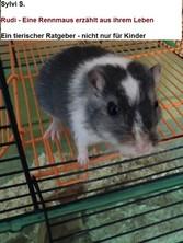 Rudi - Eine Rennmaus erzählt aus ihrem Leben. -...