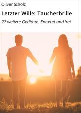 Letzter Wille: Taucherbrille - 27 weitere Gedic...