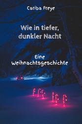 Wie in tiefer, dunkler Nacht - Eine Weihnachtsgeschichte