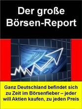 Der große Börsen-Report = Börsen-Ratgeber für E...