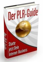 Der PLR Guide - Starte jetzt Dein Internet-Busi...
