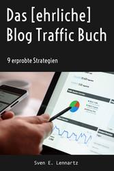 Das [ehrliche] Blog Traffic Buch - Erprobte Str...