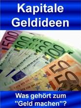 Kapitale Geldideen - Was gehört zum Geld machen?