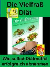 Die Vielfraß-Diät - Wie selbst Diätmuffel erfol...