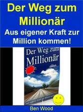 Der Weg zum Millionär - Wie Sie aus eigener Kra...