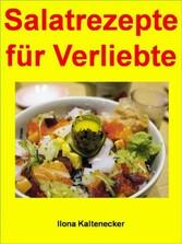 Salatrezepte für Verliebte - Salatrezepte, die es In sich haben. Verwöhnen Sie Ihren Partner!
