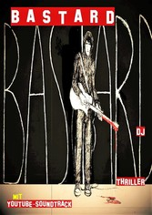 BASTARD - Thriller mit Youtube-Soundtrack