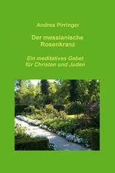 Der messianische Rosenkranz - Ein meditatives G...