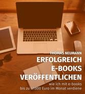 Erfolgreich E-Books veröffentlichen. - Wie ich ...