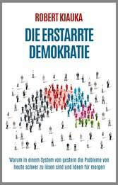 Die erstarrte Demokratie - Warum in einem Syste...