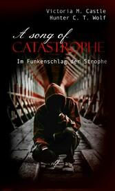 A song of Catastrophe - Im Funkenschlag der Strophe