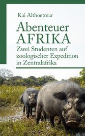 Abenteuer Afrika - Zwei Studenten auf zoologischer Expedition in Zentralafrika
