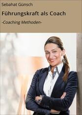 Führungskraft als Coach - Coaching Methoden-