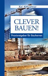 Clever bauen! - Praxisratgeber für Bauherren