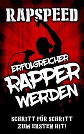Erfolgreicher Rapper werden: Schritt für Schrit...
