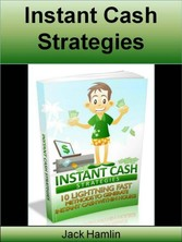 Instant Cash Strategies - 10 lightning fast met...