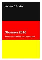 Glossen 2016 - Politisch Inkorrektes aus unsere...