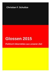 Glossen 2015 - Politisch Inkorrektes aus unsere...