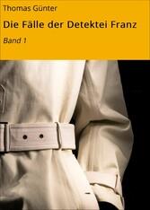 Die Fälle der Detektei Franz - Band 1