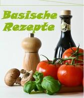 Basische Rezepte, Frühstück und Hauptgerichte- ...